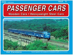 Passenger Cars Volume 1: Wooden Cars & Heavyweight Steel Car