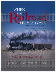When The Railroad Leaves Town - Vol. 2 Western United States