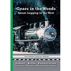 Gears in the Woods Steam Logging in the West - DVD Video