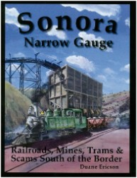 Sonora Narrow Gauge: Railroads, Mines, Trams & Scams South