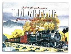R. W. Richardson's Rio Grande Chasing the Narrow Gauge Vol 2,978-0-911581-57-7