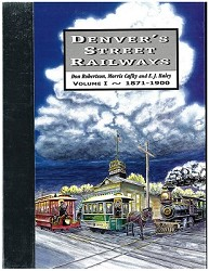 Denver's Street Railways Vol 1 - 1871-1900
