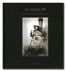 Locomotive 315: The Lives, Times, & Rebirth of an 1895 Steam