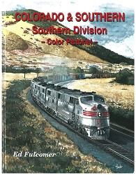 Colorado & Southern: Southern Division Color Pictorial 128 pages