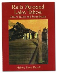 Rails Around Lake Tahoe - Steam Trains and Steamboats 256 pages