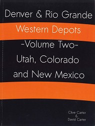 Denver & Rio Grande Western Depots - Volume Two - UT CO & NM