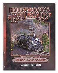 Hollywood's Railroads Volume Three: Narrow Gauge Country