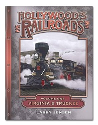 Hollywood's Railroads Volume One: Virginia & Truckee
