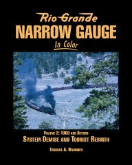 Rio Grande Narrow Gauge in Color Volume 2: 1960s and Beyond