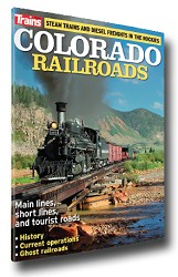 Trains Magazine: Colorado Railroads Magazine