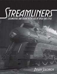 Streamliners: Locomotives & Trains in the Age of Speed & Sty