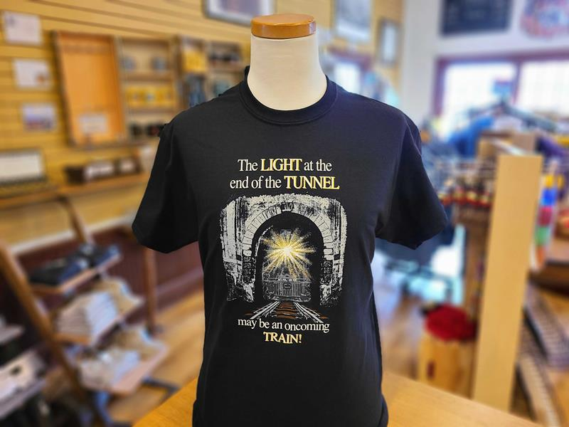 """The LIGHT at the end of the TUNNEL may be..."" Black T-Shirt,T180"
