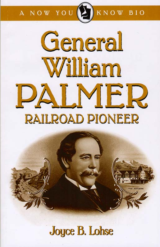 General William Palmer: Railroad Pioneer