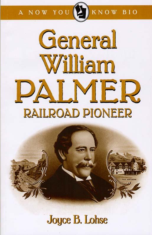 General William Palmer: Railroad Pioneer