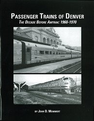 Passenger Trains of Denver: The Decade Before Amtrak 1960-70