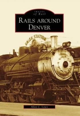 Rails Around Denver - Images of Rail,9780738548029