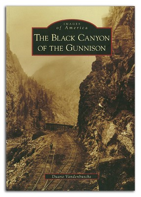 The Black Canyon of Gunnison Images of Ameirca,9780738569192