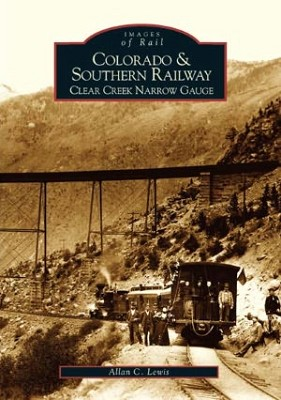 Colorado & Southern Railway Clear Creek Narrow Gauge,9780738529295