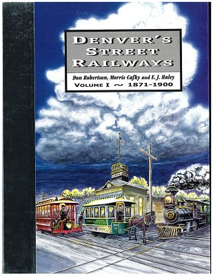 Denver's Street Railways Vol 1 - 1871-1900