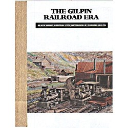 Gilpin Railroad Era: Black Hawk, Central City, Nevadaville &