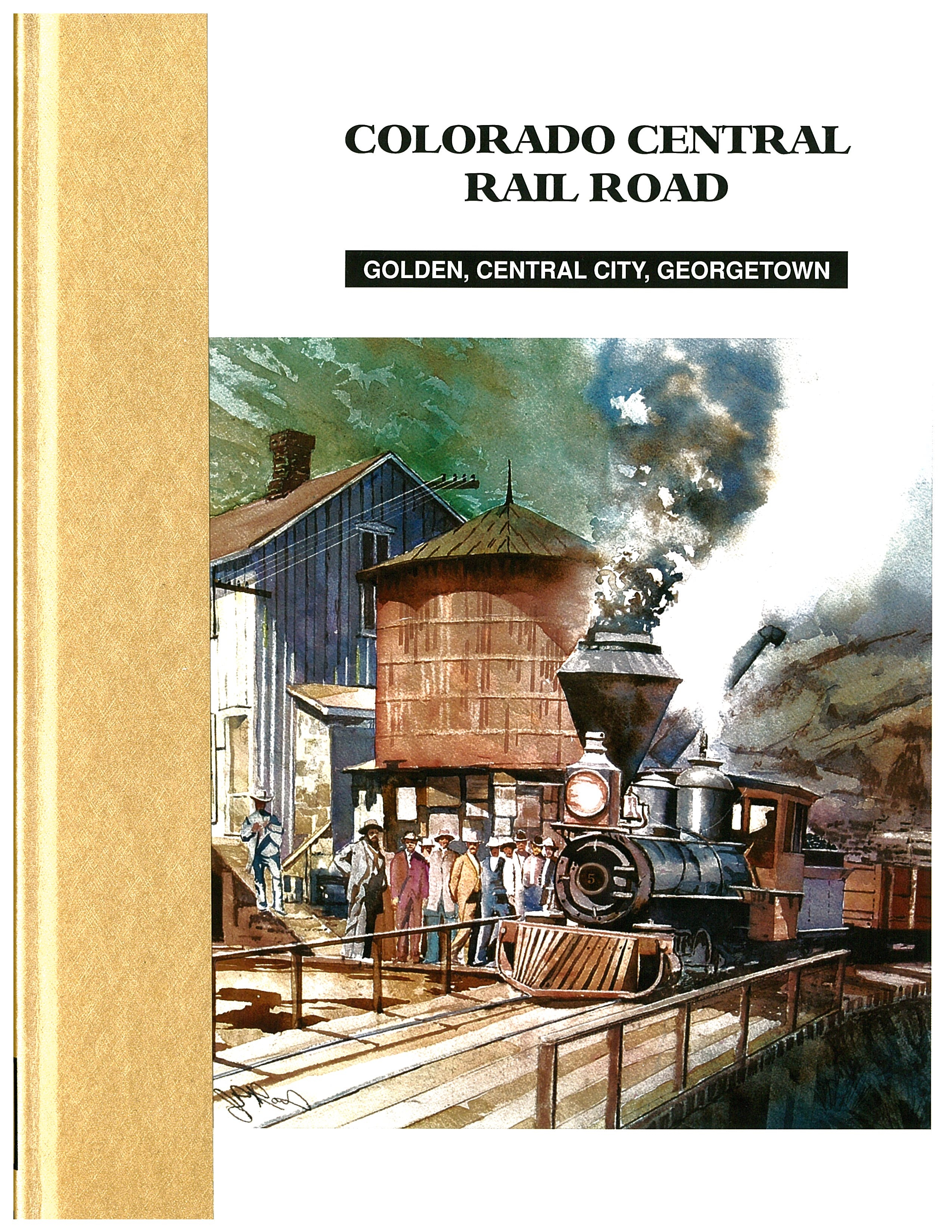 Colorado Central Railroad - Golden, Central City, Georgetwon