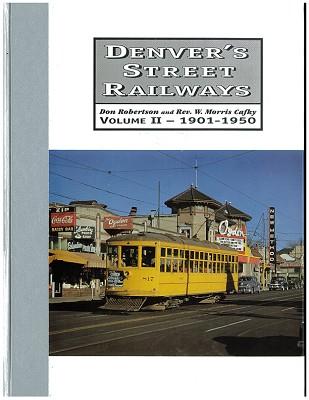 Denver's Street Railways Vol 2 - 1901-1950