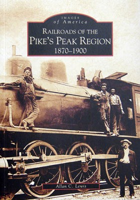 Railroads of the Pike's Peak Region 1870-1900 Images of Rail,9780738528823