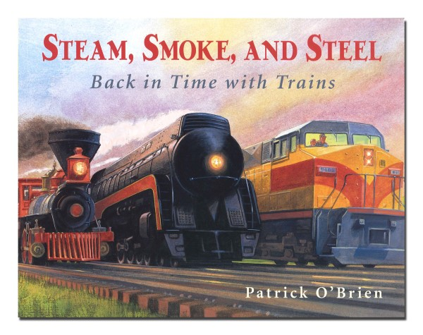 Steam, Smoke and Steel: Back in Time with Trains,978-0-88106-972-3
