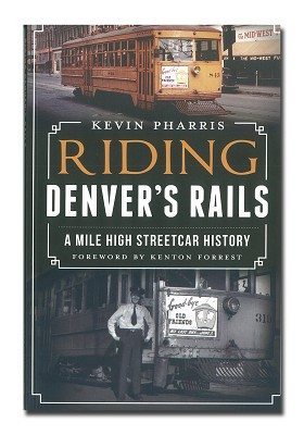 Riding Denver's Rails A Mile High Streetcar History,9781609499150