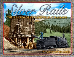 Silver Rails: The Railroads of Leadville