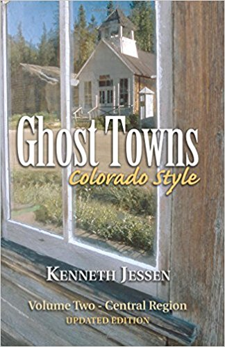 Ghost Towns: Colorado Style Volume ll: Central Region