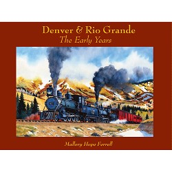 Denver & Rio Grande: The Early Years