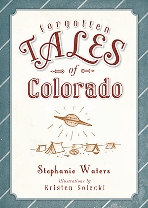Forgotten Tales of Colorado,9781609498863