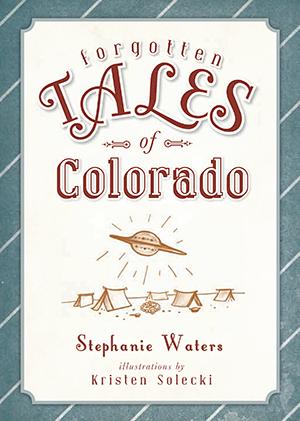 Forgotten Tales of Colorado,9781609498863