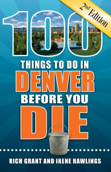 100 Things to Do in Denver Before You Die- Second Edition