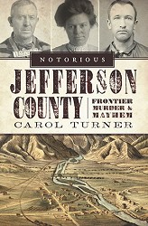 Notorious Jefferson County: Frontier Murder & Mayhem
