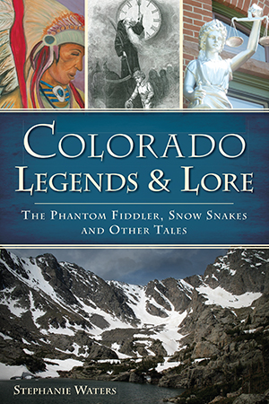 Colorado Legends & Lore: The Phantom Fiddler, Snow Snakes,9781626194816