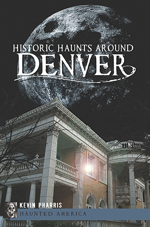 Historic Haunts Around Denver,9781609497385