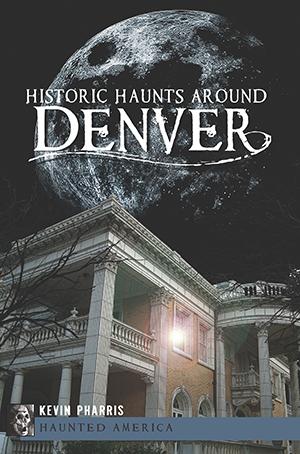 Historic Haunts Around Denver,9781609497385