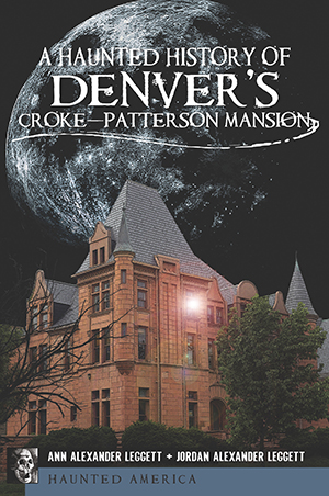 A Haunted History of Denver's Croke-Patterson Mansion,9781609493127