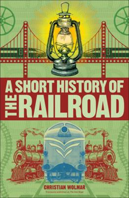 A Short History of the Railroad,9781465484659